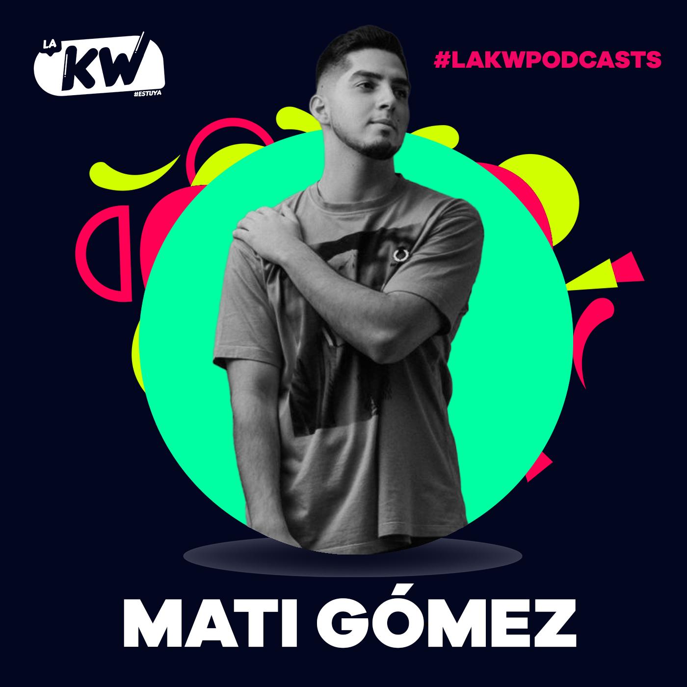 Mati Gómez en La KW | #LaKWPodcasts